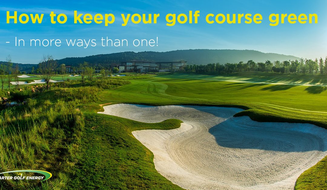 How to Keep Your Golf Course Green – In more ways than one!