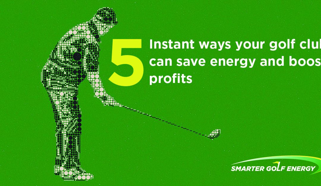 Five instant ways your golf club can save energy and boost profits