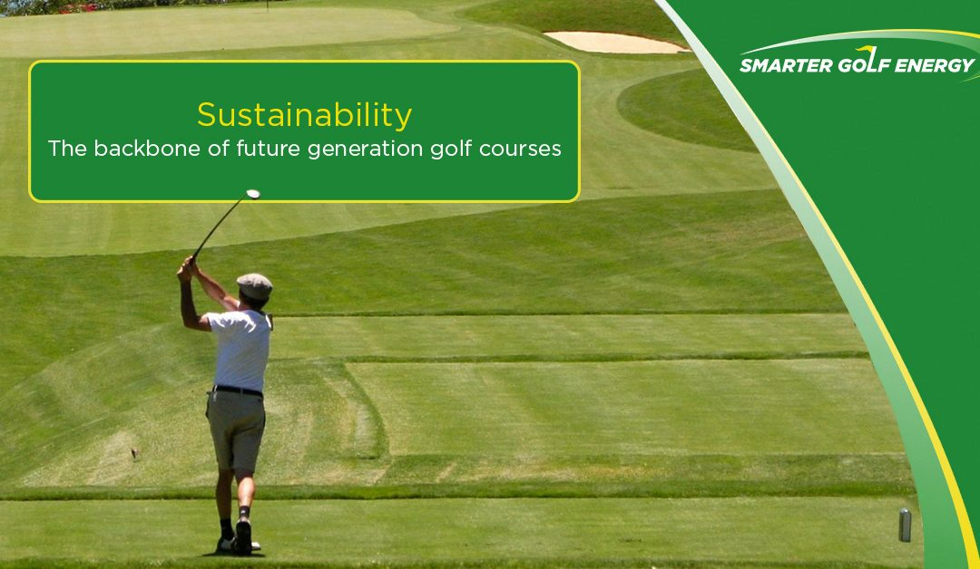 Sustainability: the backbone of future generation golf courses