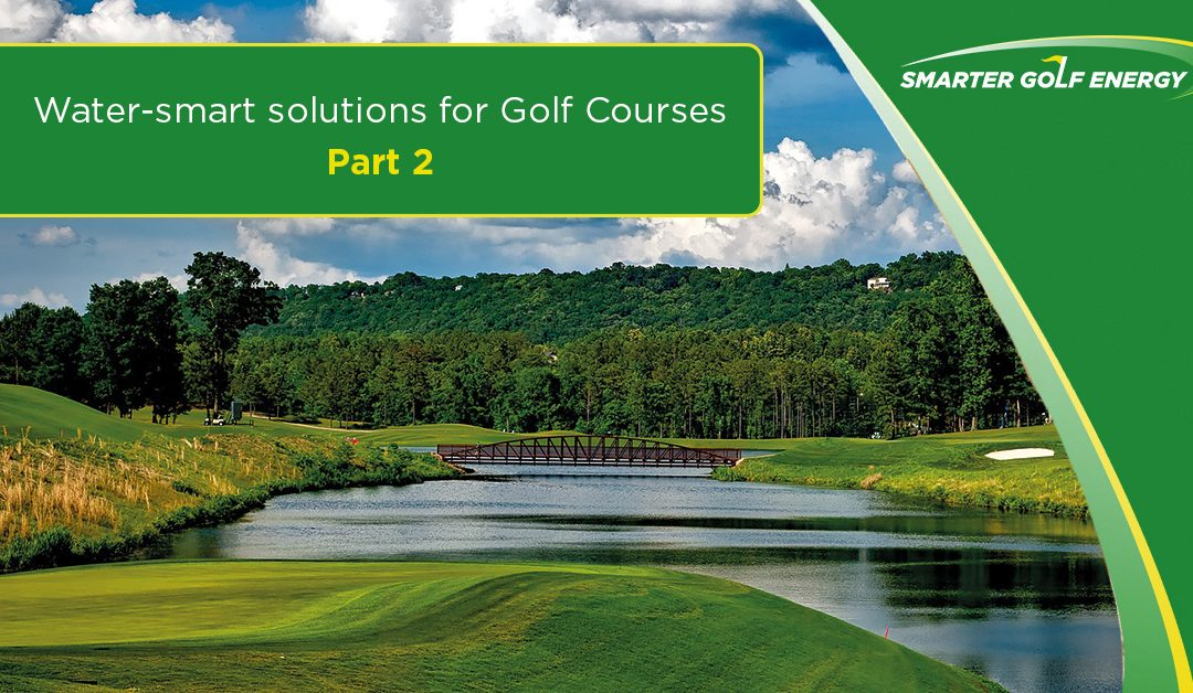 Transform your golf course into a liquid asset with water-smart solutions – Part 2